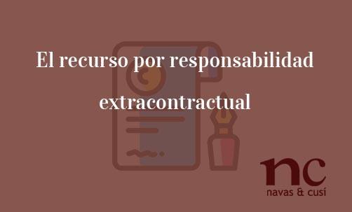 El recurso por responsabilidad extracontractual-Navas & Cusí Abogados especialistas en Recursos ante el Tribunal de Justicia de la Unión Europea