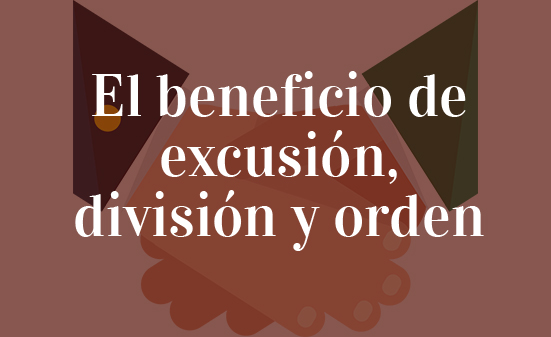 El-beneficio-de-excusión,-división -y-orden-Navas-&-Cusí-Abogados