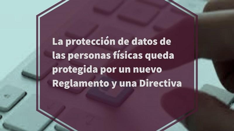 la-protección-de-datos-de-las-personas-fisicas-queda-protejida-por-un-nuevo-reglamento-y-una-directiva