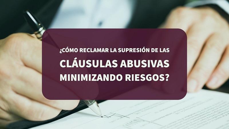como-reclamar-la-supresion-de-las-clausulas-abusivas-minimizando-riesgos