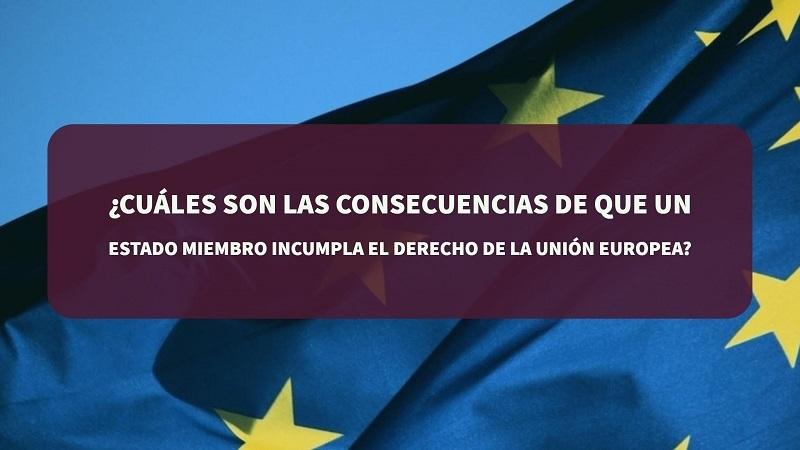 ¿Cuáles-son-las-consecuencias-de-que-un-Estado-miembro-incumpla-el-Derecho-de-la-Unión-Europea?-N-&-C