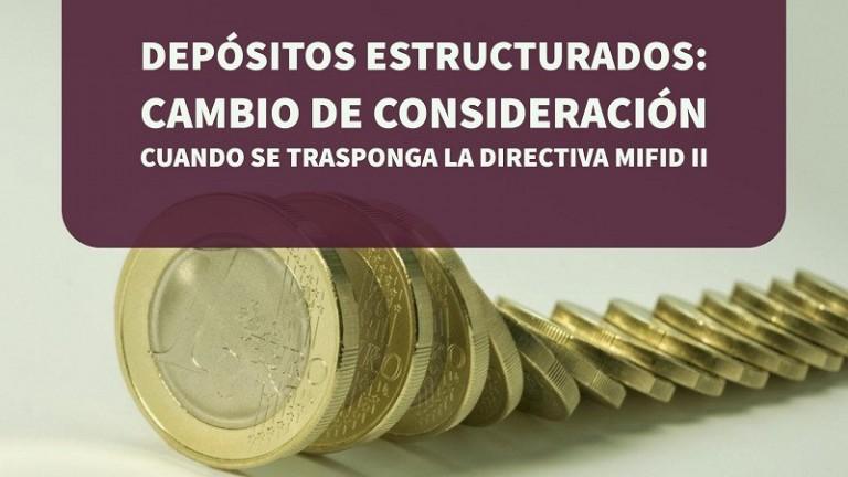 depositos-estructurados-cambio-de-consideracion-cuando-se-trasponga-la-directiva-mifidii