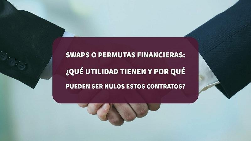 swaps-o-permutas-financieras-que-utilidad-tienen-y-por-que-puede-ser-nulos-estos-contratos