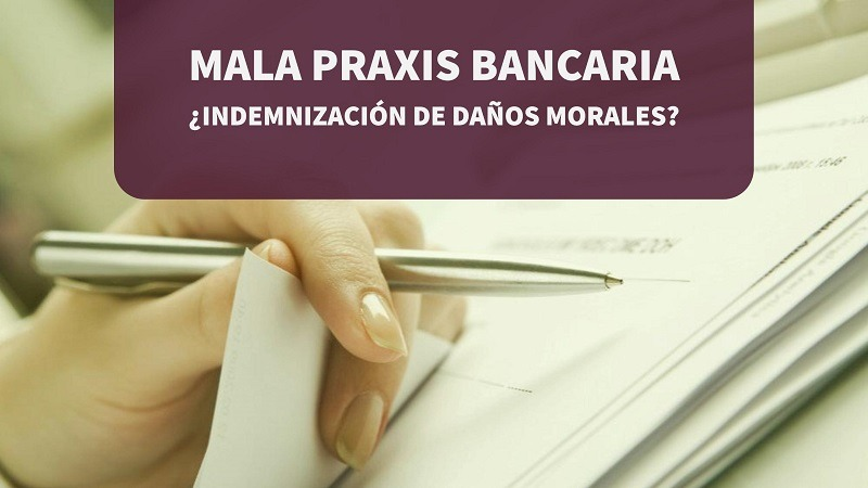 Mala Praxis Bancaria ¿Indemnización de Daños Morales?