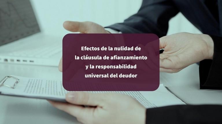 efectos-de-la-nulidad-de-la-clausula-de-afianzamiento-y-la-responsabilidad-universal-del-deudor
