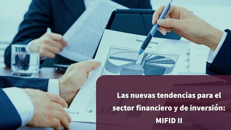 Las nuevas tendencias para el sector financiero y de inversión: MIFID II