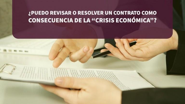 puedo-revisar-o-resolver-un-contrato-como-consecuencia-de-la-crisis-economica