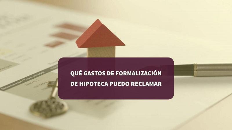 Qué gastos de formalización de hipoteca puedo reclamar