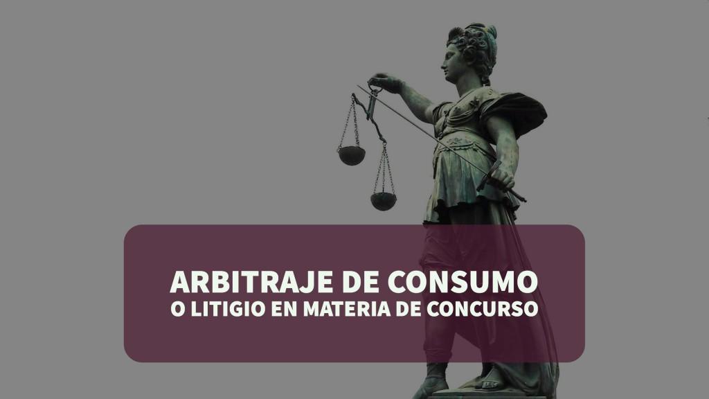 Arbitraje de consumo o litigio en materia de concurso