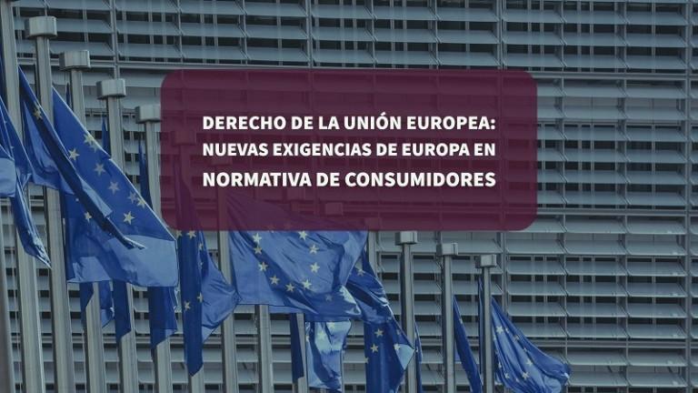 derecho-de-la-union-europea-nuevas-exigencias-de-europa-en-normativa-de-consumidores