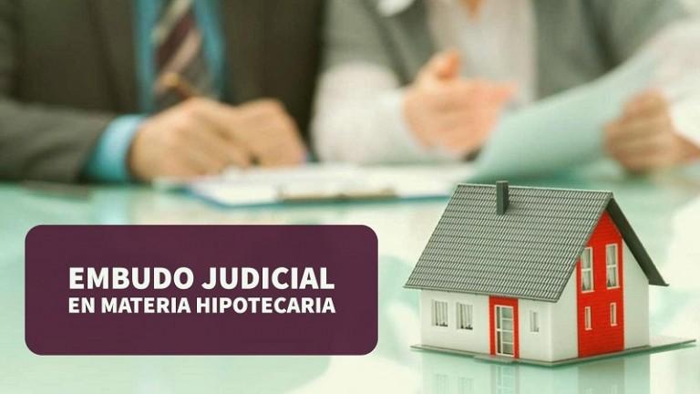 embudo-judicial-en-materia-hipotecaria