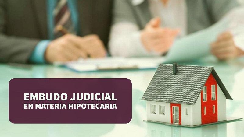 Embudo judicial en materia hipotecaria