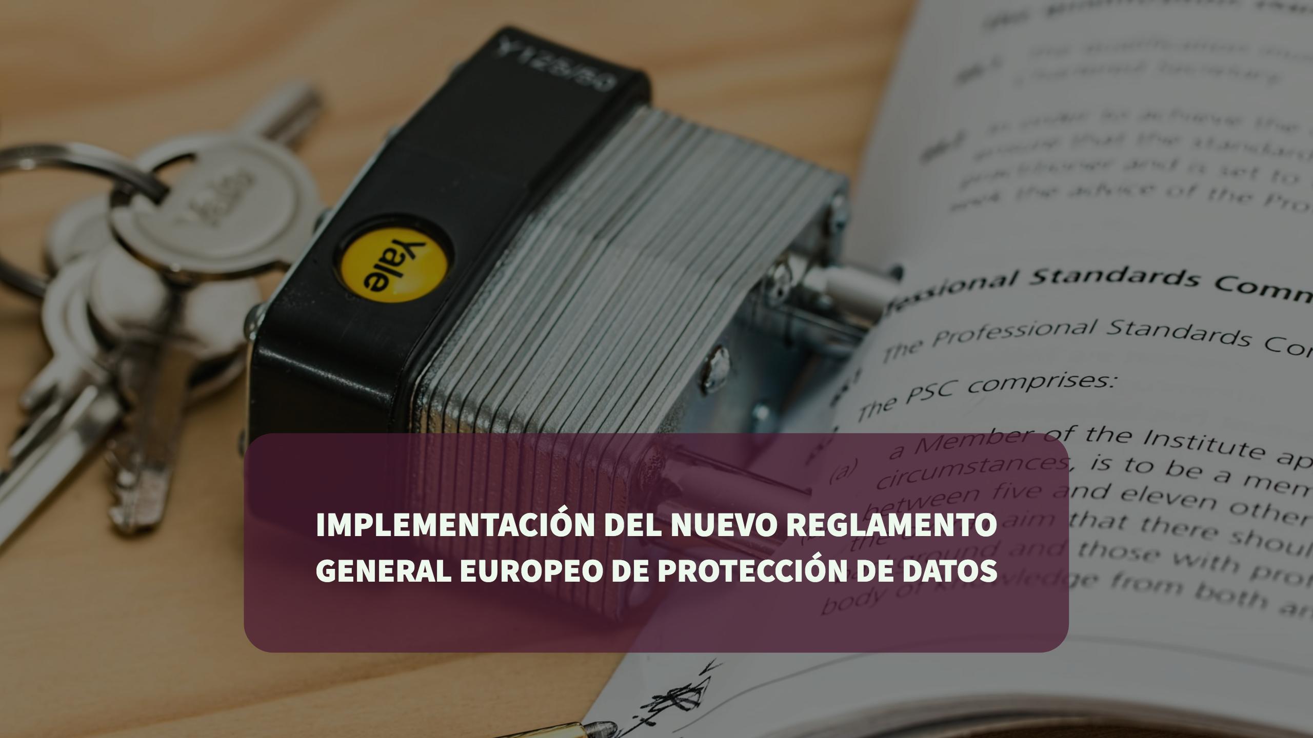 Implementación nuevo Reglamento General Europeo Protección Datos