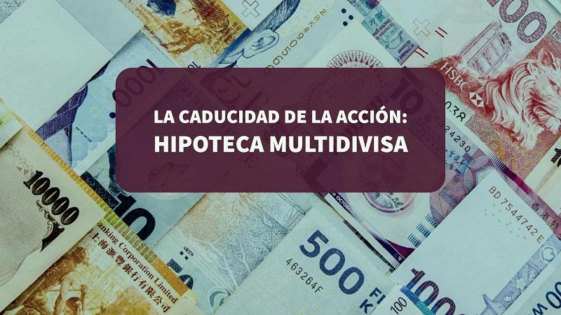 la caducidad de la acción: hipoteca multidivisa