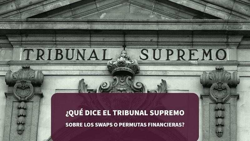 Qué dice el Tribunal Supremo sobre los swaps o permutas financieras