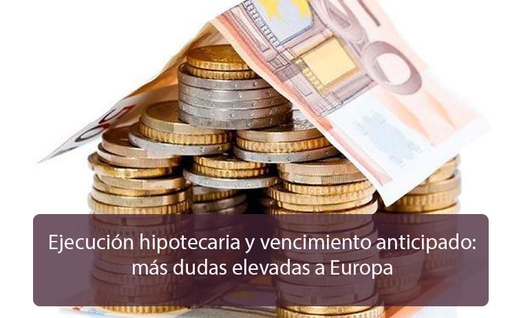 Ejecución hipotecaria y vencimiento anticipado: más dudas elevadas a Europa