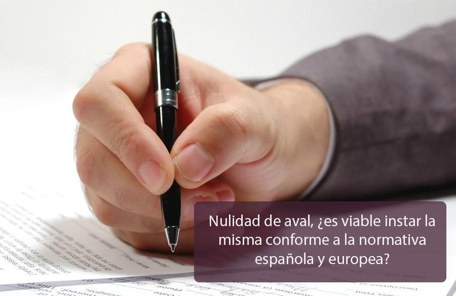 Nulidad de aval, ¿es viable instar la misma conforme a la normativa española y europea?