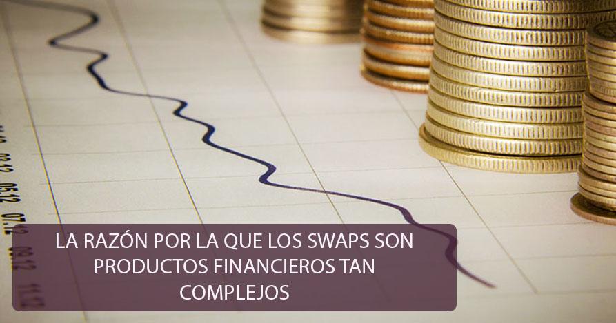 La razón por la que los swaps son productos financieros tan complejos