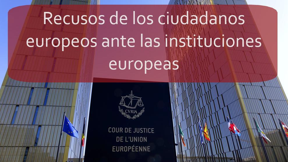 Los recursos que tienen los ciudadanos europeos ante las instituciones Europeas
