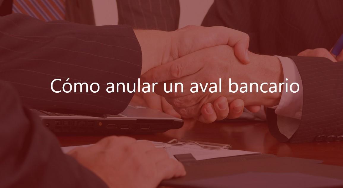 Cómo anular un aval bancario-Navas & Cusí Abogados especialistas en Derecho Bancario