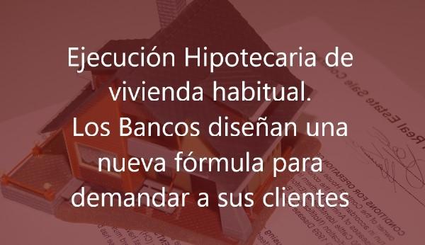 Ejecución-Hipotecaria-de-vivienda-habitual.-Los-Bancos-diseñan-una-nueva-fórmula-para-demandar-a-sus-clientes-Navas-&-Cusí-Abogados