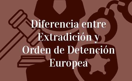 Diferencia-entre-Extradición-y-Orden-de-Detención-Europea-Navas-&-Cusí-Abogados-Bruselas