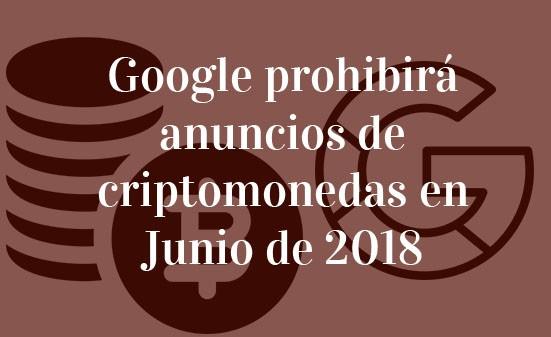 Google-prohibirá-anuncios-de-criptomonedas-en-Junio-de-2018-Navas-&-Cusí-Abogados