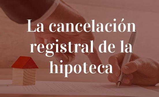 La-cancelación-registral-de-la-hipoteca-Navas-&-Cusí-Abogados