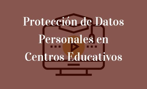 Protección de Datos Personales en Centros Educativos