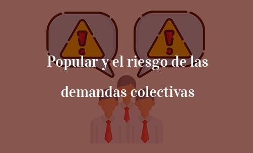 Popular-y-el-riesgo-de-las-demandas-colectivas-Navas-&-Cusí-Abogados-para-Afectados-por-Banco-Popular