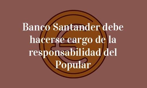 Banco-Santander-debe-hacerse-cargo-de-la-responsabilidad-del-Popular-Navas-&-Cusí-Abogados-especialistas-en-Derecho-Bancario