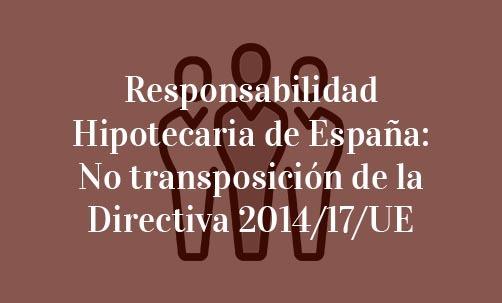 Responsabilidad hipotecaria de España: no transposición de la Directiva 2014/17/UE