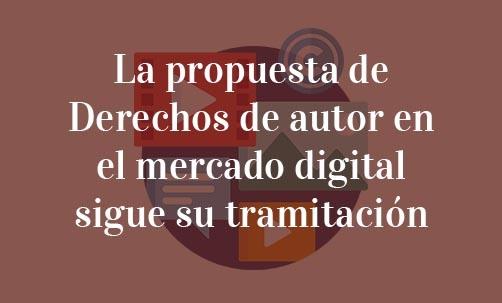 La propuesta de Derechos de autor en el mercado digital sigue su tramitación-Navas-&-Cusí-Abogados-Especialistas-en-Derecho-de-las-Nuevas-Tecnologías-y-Derecho-de-la-Unión-Europea