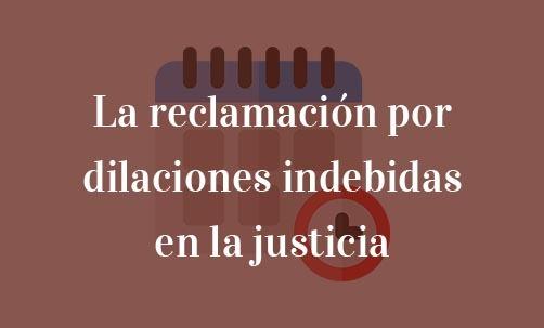 La-reclamación-por-dilaciones-indebidas-en-la-justicia-Navas-&-Cusí-Abogados-especialistas-en-Derecho-contencioso-administrativo