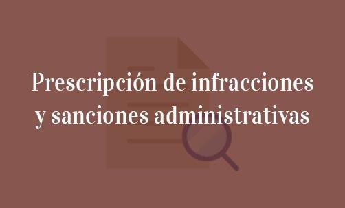 Prescripción de infracciones y sanciones administrativas