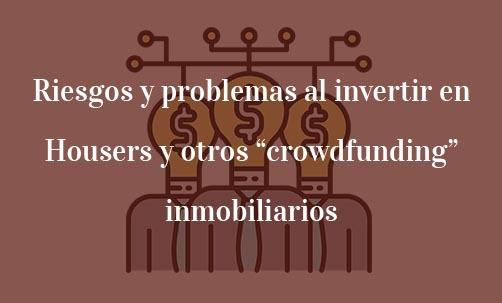 riesgos-y-problemas-al-invertir-en-housers-y-otros-crowdfunding-inmobiliarios