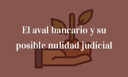 El-aval-bancario-y-su-posible-nulidad-judicial-Navas-&-Cusí-Abogados-especialistas-en-nulidad-de-avales