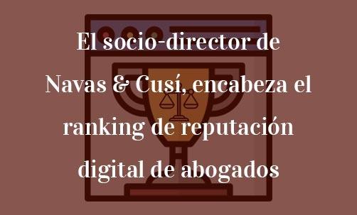 El-socio-director-de-Navas-&-Cusí,-encabeza-el-ranking-de-reputación-digital-de-abogados-Navas-&-Cusí-Abogados-especialistas-en-nuevas-tecnologías