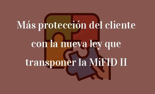 Más-protección-del-cliente-con-la-nueva-ley-que-transponer-la-MiFID-II-Navas-&-Cusí-Abogados-especialistas-en-derecho-de-la-Unión-Europea