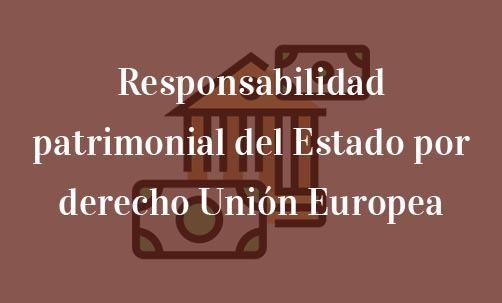 Responsabilidad patrimonial del estado por derecho Unión Europea