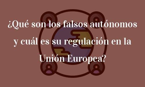 ¿Qué son los falsos autónomos y cuál es su regulación en la Unión Europea?-Navas & Cusí Abogados Derecho de la Unión Europea