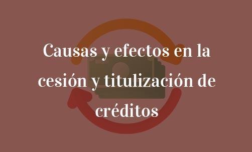Causas y efectos en la cesión y titulización de créditos