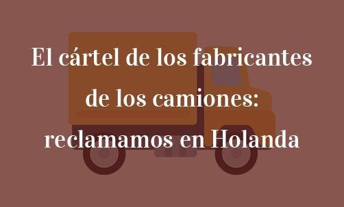 El-cártel-de-los-fabricantes-de-los-camiones:-reclamamos-en-Holanda-Navas-&-Cusí-Abogados-especialistas-en-Derecho-de-la-Unión-Europea