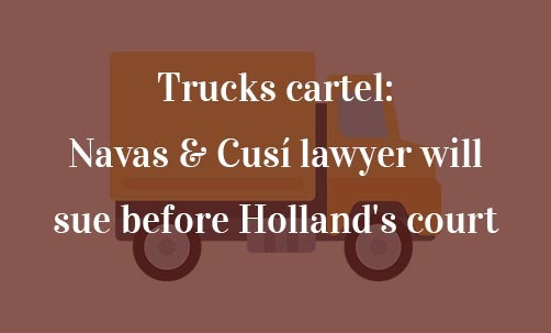 trucks-cartel-navas-cusi-lawyer-will-sue-before-hollands-court-2