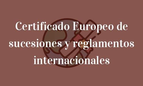 Certificado-Europeo-de-sucesiones-y-reglamentos-internacionales-Navas-&-Cusí-Abogados-especialistas-en-Derecho-de-Herencias-Internacionales