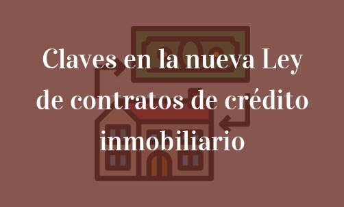 Claves-en-la-nueva-Ley-de-contratos-de-crédito-inmobiliario-Navas-&-Cusí-Abogados-especialistas-en-Derecho-Bancario