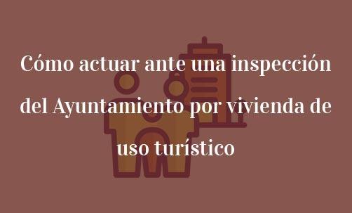 Cómo-actuar-ante-una-inspección-del-Ayuntamiento-por-vivienda-de-uso-turístico-Navas-&-Cusí-Abogados-especialistas-en-Derecho-Inmobiliario