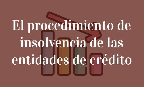 El-procedimiento-de-insolvencia-de-las-entidades-de-crédito-Navas-&-Cusí-Abogados-especialistas-en-derecho-financiero