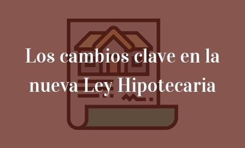 Los-cambios-clave-en-la-nueva-Ley-Hipotecaria-Navas-&-Cusí-Abogados-especialistas-en-Derecho-Bancario