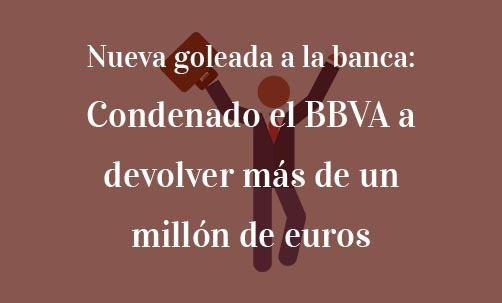Nueva-goleada-a-la-banca:-Condenado-el-BBVA-a-devolver-más-de-un-millón-de-euros-Navas-&-Cusí-Abogados-especilistas-en-permutas-financieras